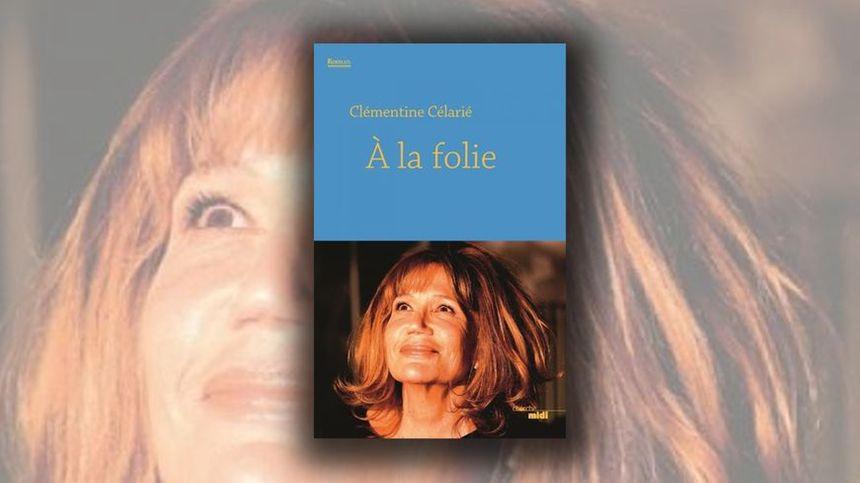 Clémentine Célarié A la folie editions du Cherche Midi