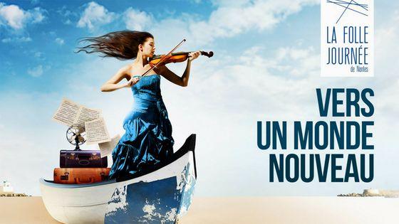 """La Folle Journée """"Vers un Monde Nouveau"""" édition 2018"""