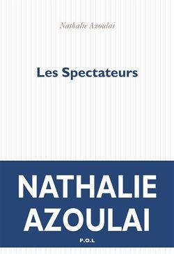 Dernier roman de Nathalie Azoulai, Les Spectateurs, paru chez POL