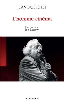 Jean Douchet, l'homme cinéma, entretiens avec Joël Magny