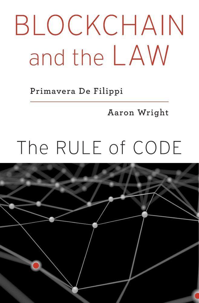 Blockchain and the law, Primavera De Filippi et Aaron Wright