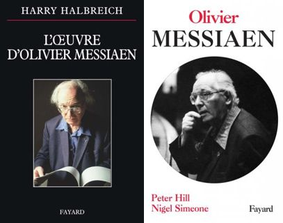 """Deux livres autour de Messiaen : """"Olivier Messiaen"""" de Peter Hill et Nigel Simeone ainsi que """"L'oeuvre d'Olivier Messiaen par Harry Halbrech (Fayard)"""
