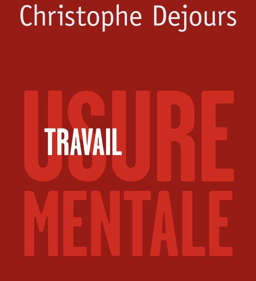 Travail, usure mentale - De la psychopathologie à la psychodynamique du travail - Christophe Dejours