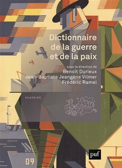 Dictionnaire de la guerre et de la paix // sous la direction de Benoît Durieux, Jean-Baptiste Jeangène Vilmer, Frédéric Ramel