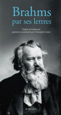 Brahms par ses lettres - Christoph Looten