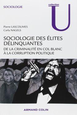 """""""Sociologie des élites délinquantes - De la criminalité en col blanc à la corruption politique"""""""