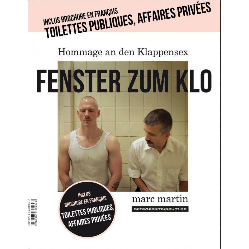 Fenster zum Klo - Toilettes publiques, affaires privées, Marc Martin