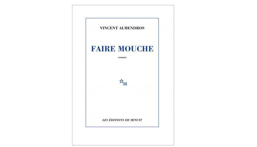 """Couverture de """"Faire mouche"""" de Vincent Almendros (Editions de Minuit)"""