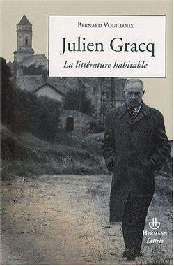 Julien Gracq : la littérature habitable - Bernard Vouilloux