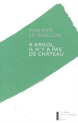 A Argol il n'y a pas de château - Philippe Le Guillou