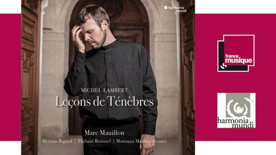 Michel Lambert - Leçons de Ténèbres par Marc Mauillon