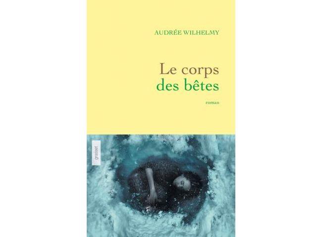 """""""Le corps des bêtes"""" d'Audrée Wilhelmy publié chez Grasset"""