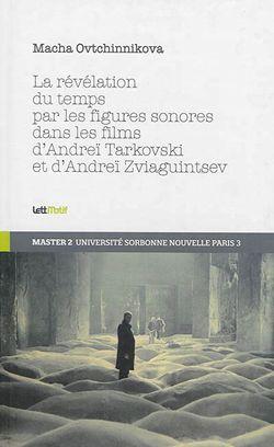 La révélation du temps par les figures sonores dans les films d'Andreï Tarkovski et Andreï Zviaguintsev de Macha Ovtchinnikova