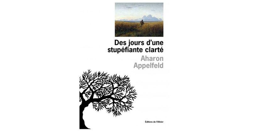 """Couverture du livre """"Des jours d'une stupéfiante clarté"""" d'Aharon Appelfeld (Editions de l'Olivier)"""