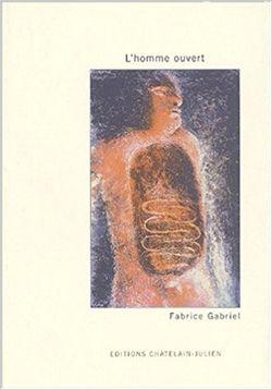 L'Homme ouvert, par Fabrice Gabriel (éditions Chatelain-Julien, 2002).