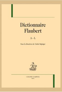 Dictionnaire Flaubet - Sous la direction de Gisèle Séginger