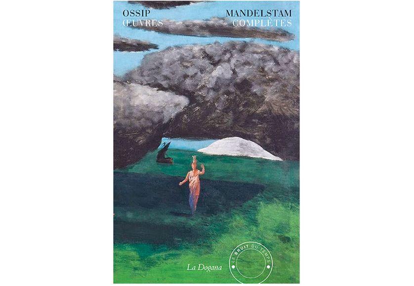 """""""Œuvres complètes"""" d'Ossip Mandelstam (Le bruit du temps / Le Dogana)"""