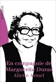 En compagnie de Marguerite Duras - Aliette Armel