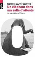 Un éléphant dans ma salle d'attente : aventures d'une vétérinaire