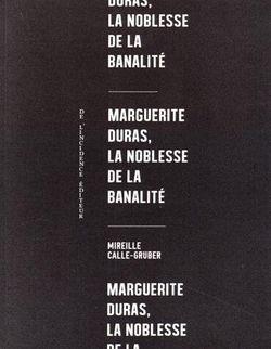 Marguerite Duras, la noblesse de la banalité - Mireille Calle-Gruber
