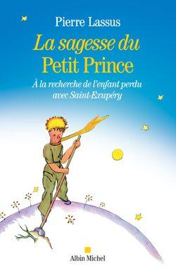 La Sagesse du Petit Prince de Pierre Lassus