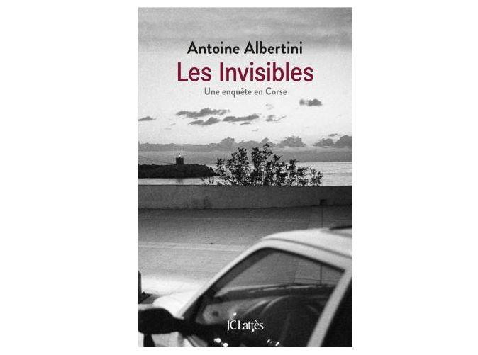 """Les invisibles"" d'Antoine Albertini (JC Lattès)"