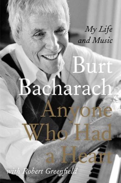 """Anyone Who Had a Heart : My Life and Music"" - Burt Bacharach"