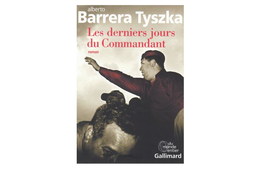 """Les derniers jours du Commandant"" d'Alberto Barrera Tyszka (Gallimard)"