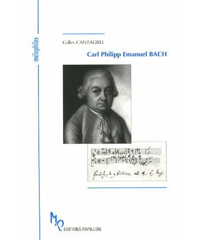 Gilles Cantagrel, Carl Philipp Emanuel Bach et l'âge de la sensibilité, Editions Papillon. Collection Mélophiles n° 28, Génève, 2013.