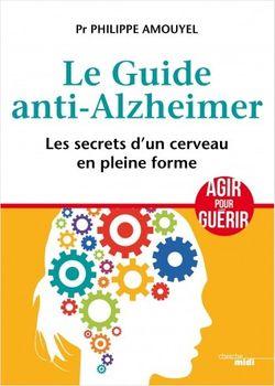 Le guide anti-Alzheimer. les secrets d'un cerveau en pleine forme