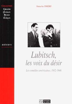 Ouvrage Lubitsch, les voix du désir : les comédies américaines, 1932-1946 de Natacha Thiéry