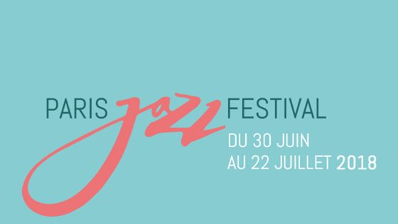 Paris Jazz Festival - du 30 juin au 22 juillet 2018