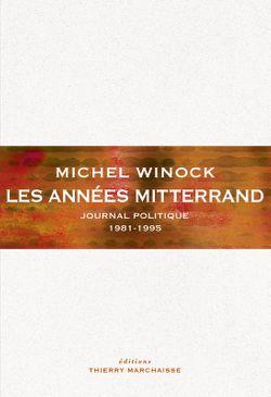 Les années Mitterrand - Journal politique (1981 - 1995)