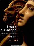 L'âme au corps : arts et sciences, 1793-1993