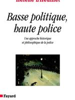 Basse police, haute politique : une approche historique et philosophique de la police