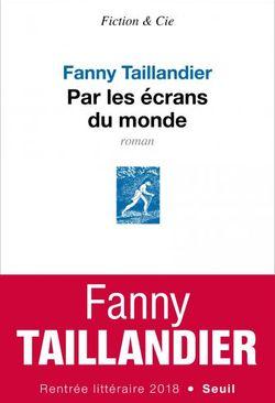 Par les écrans du monde, Fanny Taillandier, Seuil