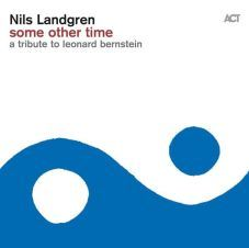 Nils Landgren - Some Other time A tribute to Leonard Bernstein (2016) / ACT