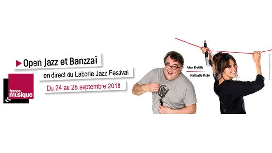 Open Jazz et Banzzaï en direct du Laborie Jazz Festival, du 24 au 28 septembre