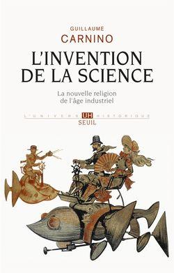 L'invention de la science : la nouvelle religion de l'âge industriel