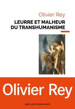 """Leurre et malheur du transhumanisme"" (Olivier Rey, 2018)"