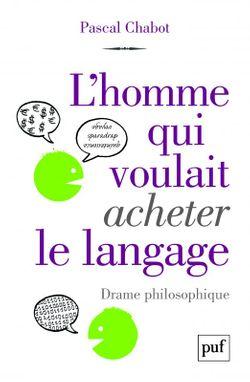 """""""L'homme qui voulait acheter le langage"""" (Pascal Chabot)"""