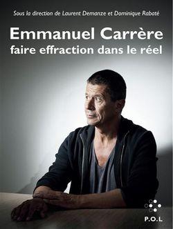 """""""Emmanuel Carrère : faire effraction dans le réel"""" (Sous la direction de Dominique Rabaté et Laurent Demanze, 2018)"""
