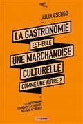 La gastronomie est-elle une marchandise culturelle comme une autre ? : la gastronomie française à l'Unesco : histoire et enjeux