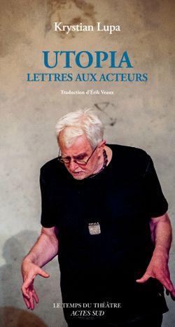 Couverture d'Utopia. Lettres aux acteurs