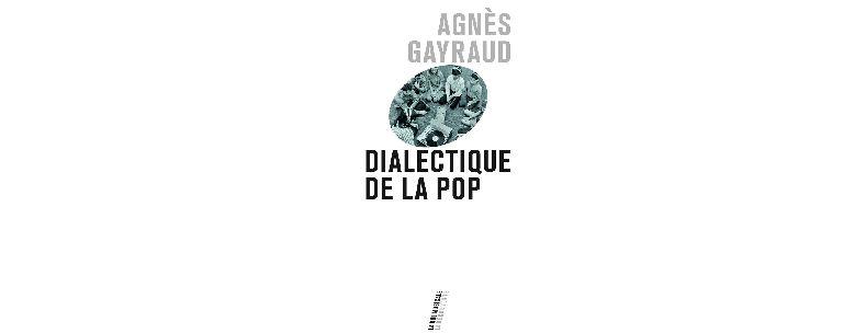 """""""Dialectique de la pop"""" d'Agnès Gayraud (La Découverte)"""