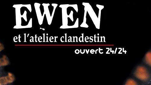 Ewen et l'atelier clandestin - Ouvert 24/24