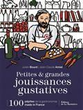 Petites & grandes jouissances gustatives : 100 pépites de la gastronomie made in France