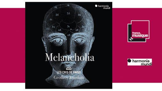 Les Cris de Paris, Geoffroy Jourdain - Melancholia : Madrigaux et motets vers 1600 chez harmonia mundi