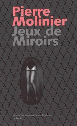 Catalogue de l'exposition : Pierre Molinier, jeux de miroires dirigé par Françoise Garcia