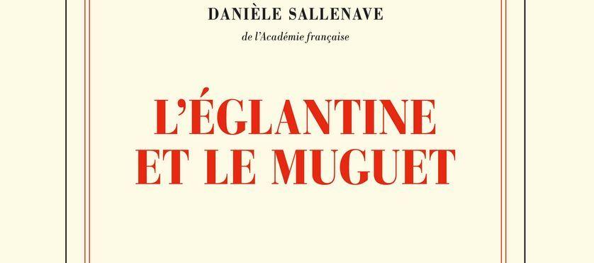 L'Eglantine et le muguet, de Danièle Sallenave, éditions Gallimard 2018